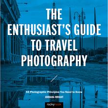 The Enthusiast's Guide to Travel Photography: 55 Photographic Principles You Need to Know - Paperback Book Image 0