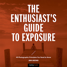 The Enthusiast's Guide to Exposure: 49 Photographic Principles You Need Know - Paperback Book Image 0
